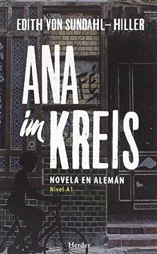 Ana im Kreis. Novela en alemán - Nivel A1 por Edith Von Sundahl-Hiller
