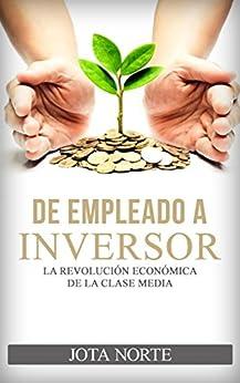 De Empleado A Inversor: La Revolución Económica De La Clase Media por Jota Norte epub