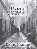 Paris, Capital of Modernity (English Edition)