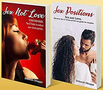 Sex Positions Sex Not Love Collection Of Two Books 1 Sex Positions 2 Sex Not Love Seduction Book Ebook Chiappa Deborah Amazon In Kindle Store