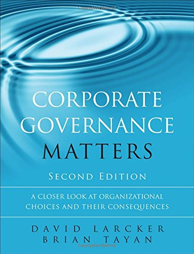 Corporate Governance Matters: A Closer Look at Organizational Choices and Their Consequences por David Larcker, Brian Tayan
