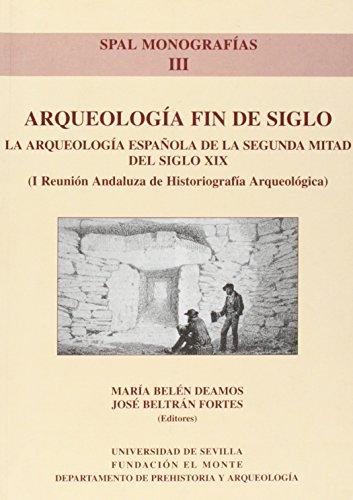 Arqueología fin de siglo: La Arqueología española de la segunda mitad del Siglo XIX (SPAL Monografías Arqueología)