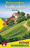 Weinwandern Südbaden: 45 Touren. Mit GPS-Tracks. Mit einem Vorwort von Natalie Lumpp (Rother Wanderbuch)