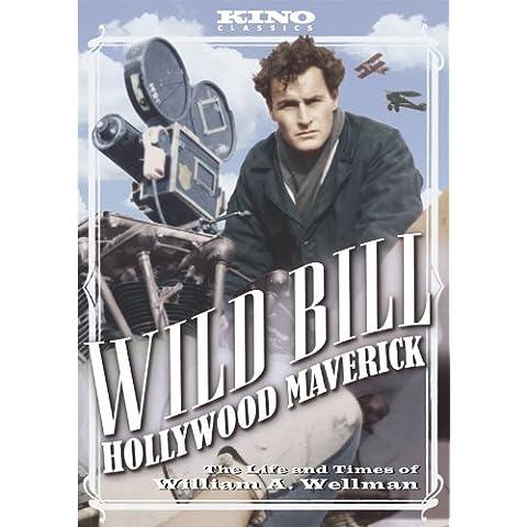 Wild Bill: Hollywood Maverick - The Life & Times - Wild Bill