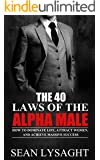 ALPHA MALE: The 40 Laws of the Alpha Male: How to Dominate Life, Attract Women, and Achieve Massive Success (Confidence, Charisma, Men's Health, Attract ... Discipline, Motivational) (English Edition)