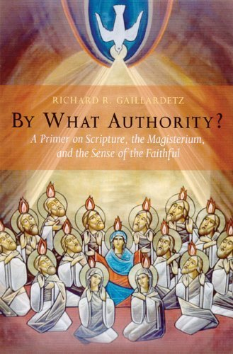 By What Authority?: Primer on Scripture, the Magisterium, and the Sense of the Faithful by Richard R. Gaillardetz (2003-08-01)