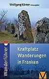 Kraftortwanderungen in Franken: Wanderführer zu Kraftplätzen und Kultstätten - Andreas Busse