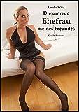Die untreue Ehefrau meines Freundes (German Edition)