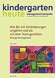 Wie Sie mit Veränderungen umgehen und sie mit dem Team gestalten: Change-Management (kindergarten heute. basiswissen kita management)