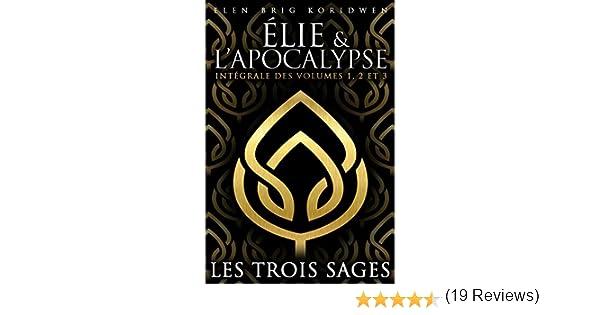 983c89b6cc23f2 LES 3 SAGES  Intégrale des volumes 1 à 3 + bonus (Élie et l Apocalypse)  eBook  Elen Brig KORIDWEN  Amazon.fr  Amazon Media EU S.à r.l.