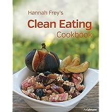 Hannah Frey's Clean Eating Cookbook by Hannah Frey (2015-08-24)