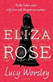 Eliza Rose by WORSLEY LUCY (2016-11-08)