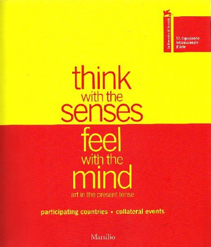 Think with the Senses. Feel with the Mind: Art in the Present Tense