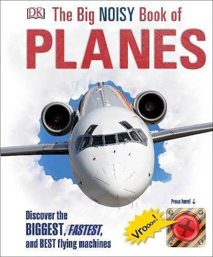 The Big Noisy Book of Planes: Discover the Biggest, Fastest and Best Flying Machines (Dk) Old Flying Machine