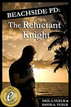 Beachside PD: The Reluctant Knight by [Yuzuk, Neil L., Yuzuk, David A.]
