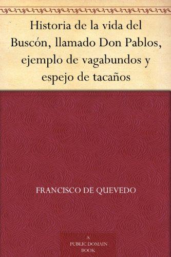 historia-de-la-vida-del-buscn-llamado-don-pablos-ejemplo-de-vagabundos-y-espejo-de-tacaos-spanish-edition