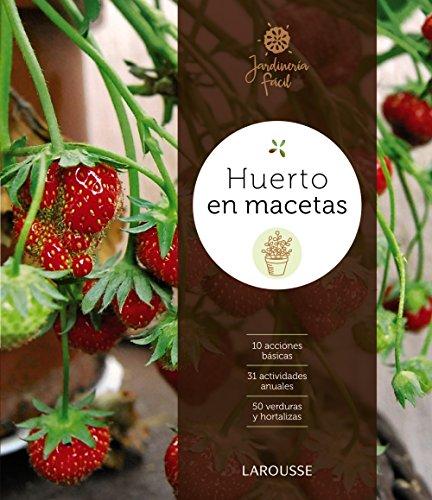 Descargar Libro Huerto en macetas (Larousse - Libros Ilustrados/ Prácticos - Ocio Y Naturaleza - Jardinería) de Larousse Editorial