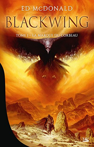 Blackwing, Tome 1 : La Marque du corbeau - Ed McDonald (2018) sur Bookys