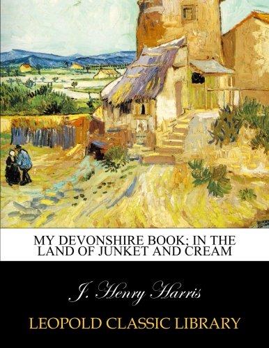 My Devonshire book; in the land of junket and cream Devonshire Cream
