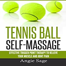 Tennis Ball Self-Massage: Effective Trigger Point Therapy to Relieve Your Muscle and Joint Pain