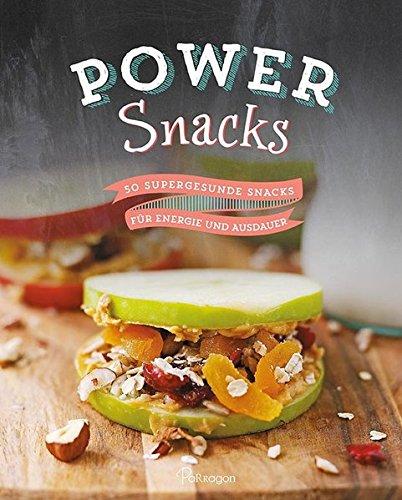 Power Snacks: 50 supergesunde Snacks für Energie und Ausdauer