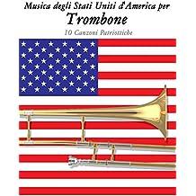 Musica degli Stati Uniti d'America per Trombone: 10 Canzoni Patriottiche (Italian Edition)