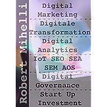 Digital Marketing: Wie Online Werbung einfach und gezielt erstellt wird: Kleine Einführung in die digitale Werbung: Über Suchmaschine, Social Media und eigenen Content  mehr Online Umsatz erreichen
