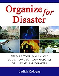 Organize for Disaster: Prepare Your Family and Your Home for Any Natural Or Unnatural Disaster by Judith Kolberg (2005-02-01)