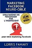 Telecharger Livres MARKETING FACEBOOK NEURO CIBLE Comment adapter les stratagemes de persuasion les plus puissants au marketing cible sur Facebook (PDF,EPUB,MOBI) gratuits en Francaise