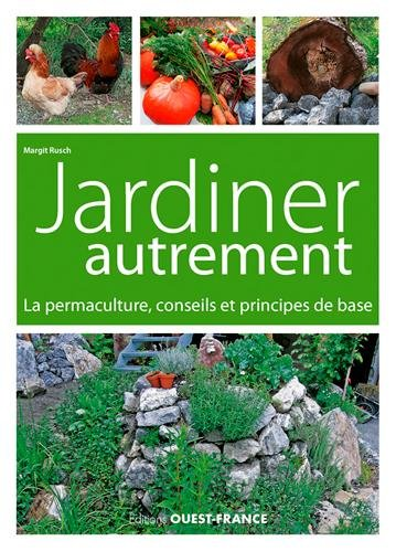 Jardiner autrement : La permaculture, conseils et principes de base par
