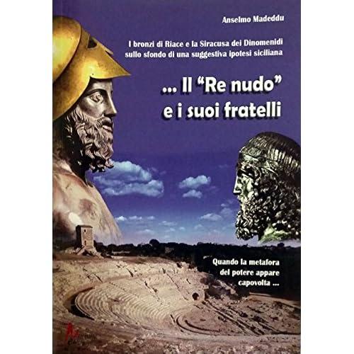 Il Re Nudo. I Bronzi Di Riace E La Siracusa Dei Dinomenidi Sullo Sfondo Di Una Suggestiva Ipotesi Siciliana