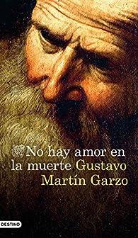 No hay amor en la muerte par Gustavo Martín Garzo