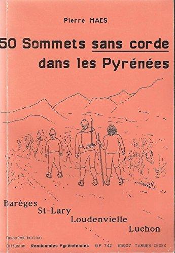 50 sommets sans corde dans les Pyrénées : 2ème série au départ de Marcadau, Cauterets, Gavarnie, Argelès Gazost par Pierre Maes