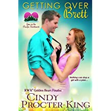 Getting Over Brett: A Romantic Comedy (Love in the Pacific Northwest Book 3)