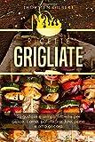 ricette grigliate: 50 gustose e semplici ricette per pesce, carne, patate, verdure, pane e altro ancora - Il ricettario della griglia di contatto