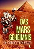 Das Mars-Geheimnis: und weitere Enthüllungen - Peter Denk