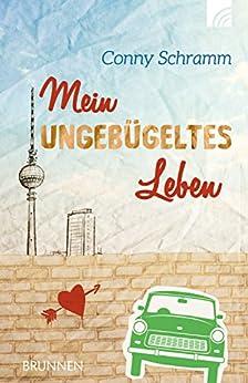 Mein ungebügeltes Leben (German Edition) by [Schramm, Conny]