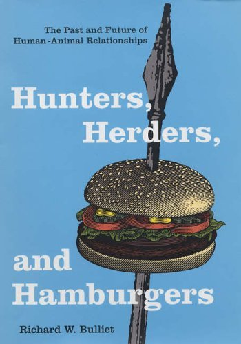 Hunters, Herders, and Hamburgers: The Past and Future of Human-Animal Relationships by Richard Bulliet (2005-09-30)