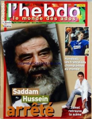 HEBDO (L') [No 50] du 17/12/2003 - SADDAM HUSSEIN ARRETE - JAMEL DEBBOUZE RETROUVE LA SCENE - HANDBALL - LES FRANCAISES CHAMPIONNES DU MONDE par Collectif
