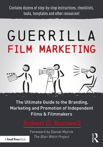 Guerrilla Film Marketing: The Ultimate Guide to the Branding, Marketing and Promotion of Independent Films & Filmmakers por Robert G. Barnwell