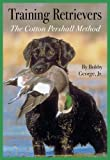 Training Retrievers: The Cotton Pershall Method by Bobby, Jr. George (2005-01-01)