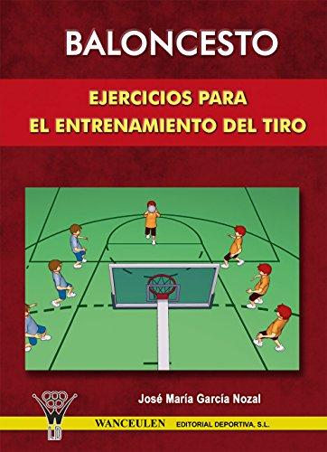 Baloncesto. Ejercicios para el entrenamiento del tiro por José María Garcia Nozal