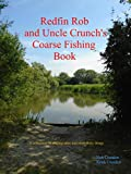 Redfin Rob and Uncle Crunch's Coarse Fishing Book