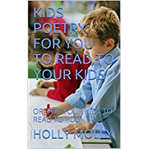 KIDS POETRY: FOR YOU TO READ TO YOUR KIDS: OR, FOR YOUR KIDS TO READ TO YOU