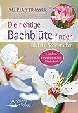 Die richtige Bachblüte finden und die Seele stärken (Amazon.de)