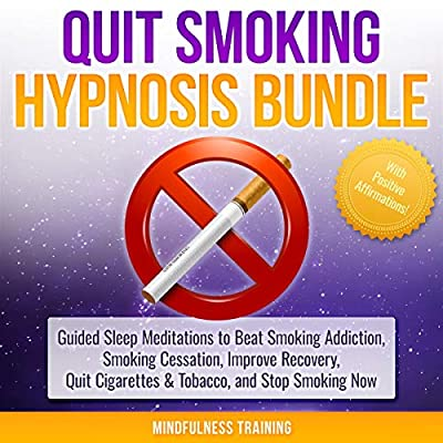 Quit Smoking Hypnosis Bundle with Positive Affirmations: Guided Sleep Meditations to Beat Smoking Addiction, Smoking Cessation, Improve Recovery, Guided Imagery, and Relaxation Techniques by Mindfulness Training