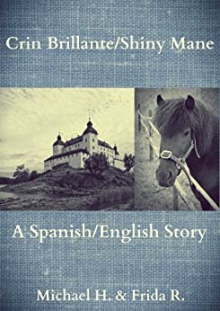 Crin Brillante/Shiny Mane (A Spanish/English Story) (English Edition) von [Holtby, Michael]