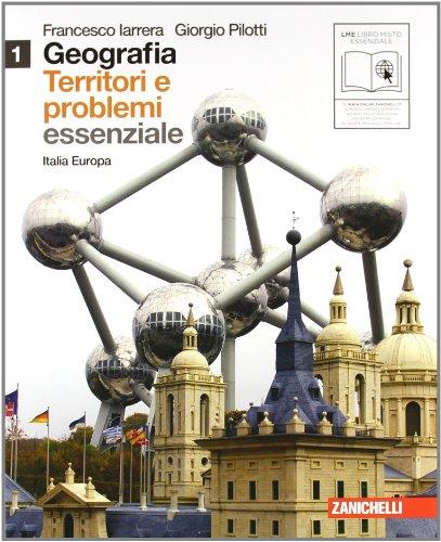 Geografia: Territori e problemi. Essenziale. Per le Scuole superiori. Con espansione online: 1