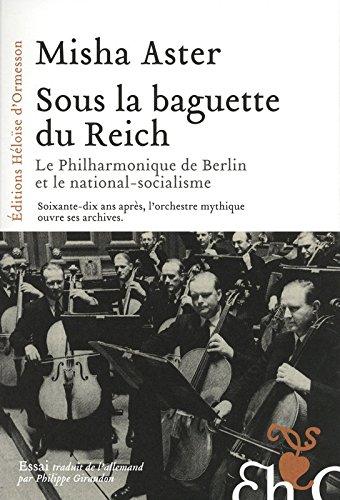 Sous la baguette du Reich : le philarmonique de Berlin et le national socialisme par Misha Aster