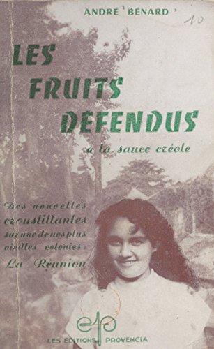 Les fruits défendus à la sauce créole: Des nouvelles croustillantes sur une de nos plus vieilles colonies : La Réunion par André Bénard